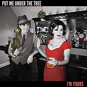 Put Me Under the Tree (I'm Yours)