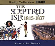 This Sceptred Isle, Vol. 9: Regency and Reform 1815-1837
