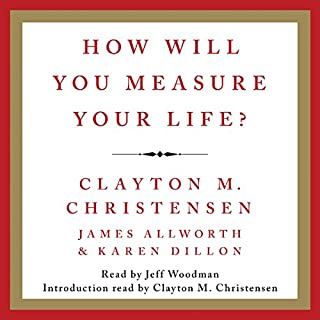 How Will You Measure Your Life?                   By:                                                                                                                                 Clayton M. Christensen,                                                                                        James Allworth                               Narrated by:                                                                                                                                 Jeff Woodman                      Length: 5 hrs and 28 mins     2,681 ratings     Overall 4.5