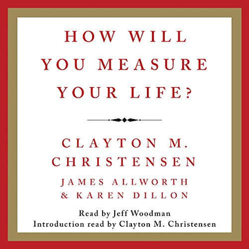 How Will You Measure Your Life?                   Written by:                                                                                                                                 Clayton M. Christensen,                                                                                        James Allworth                               Narrated by:                                                                                                                                 Jeff Woodman                      Length: 5 hrs and 28 mins     29 ratings     Overall 4.4