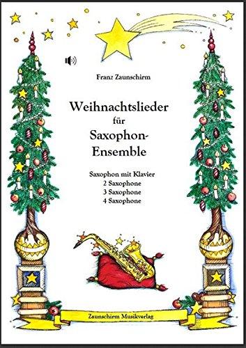 Weihnachtslieder für Saxophon-Ensemble: Saxophon und Klavier - 2 Saxophone - 3 Saxophone - 4 Saxophone