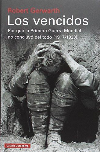 Los vencidos: Por qué la Primera Guerra Mundial no concluyó del todo, 1917-1923 (Historia)