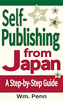 [Wm. Penn]のSelf-Publishing from Japan: A Step-by-Step Guide (English Edition)