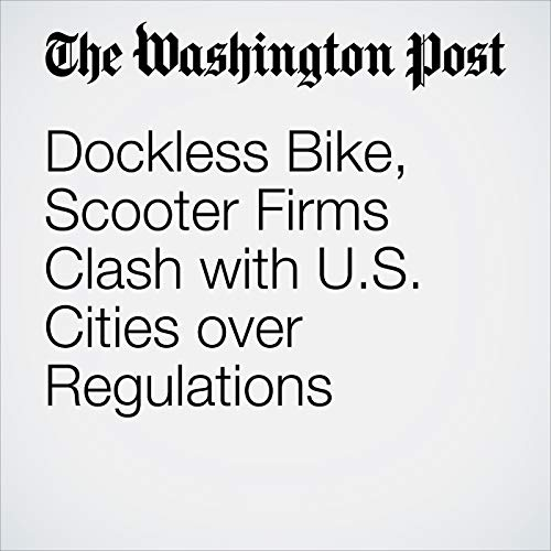 Dockless Bike, Scooter Firms Clash with U.S. Cities over Regulations copertina