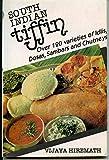 South Indian Tiffin: Over 120 Varieties of Idlis, Dosas, Sambars and Chutneys