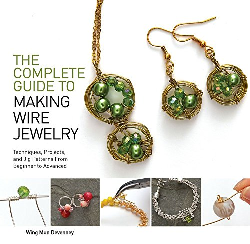 The Complete Guide to Making Wire Jewelry: Techniques, Projects, and Jig Patterns From Beginner to Advanced