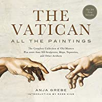 The Vatican: All the Paintings: The Complete Collection of Old Masters, Plus More than 300 Sculptures, Maps, Tapestries, and Other Artifacts