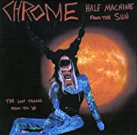Half Machine From The Sun - Lost Tracks '79-'80 by Chrome (2013-11-05)