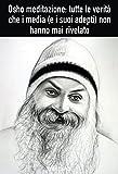Osho meditazione: tutte le verità che i media (e i suoi adepti) non hanno mai rivelato (Italian Edition)