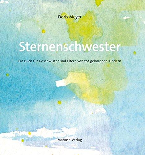 Sternenschwester. Ein Buch für Geschwister und Eltern von tot geborenen Kindern