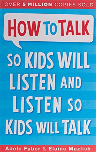 Faber, A: How to Talk so Kids Will Listen and Listen so Kids