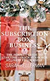 The Subscription Box Business: The Perfect Guide To Starting Subscription Box Business By Yourself (English Edition)