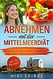Abnehmen mit der Mittelmeerdiät: Durch die Mediterrane Küche schnell, einfach und gesund zur Traumfigur. Das Mediterrane Kochbuch mit großem Praxisteil,...