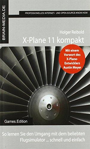 X-Plane 11 kompakt: o lernen Sie den Umgang mit dem beliebten BRAIN-MEDIA.DE Flugsimulator ... schnell und einfach: So lernen Sie den Umgang mit dem beliebten Flugsimulator ... schnell und einfach