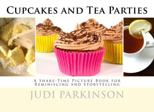 Cupcakes and Tea Parties: A Share-Time Picture Book for Reminiscing and Storytelling (Non-Verbal Reminiscent Books for People with Alzheimer's disease, Dementia and Memory Loss, Band 5)