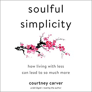 Soulful Simplicity     How Living with Less Can Lead to So Much More              Written by:                                                                                                                                 Courtney Carver                               Narrated by:                                                                                                                                 Courtney Carver                      Length: 6 hrs and 21 mins     36 ratings     Overall 4.6
