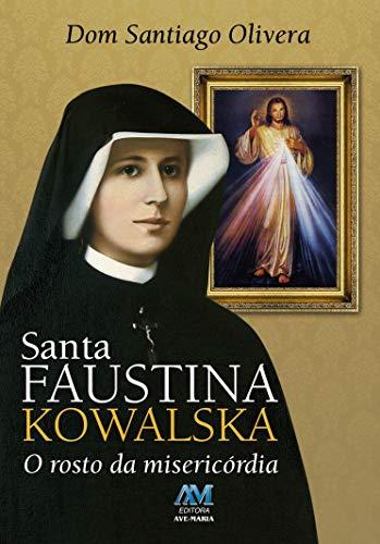 Santa Faustina Kowalska: o Rosto da Misericórdia
