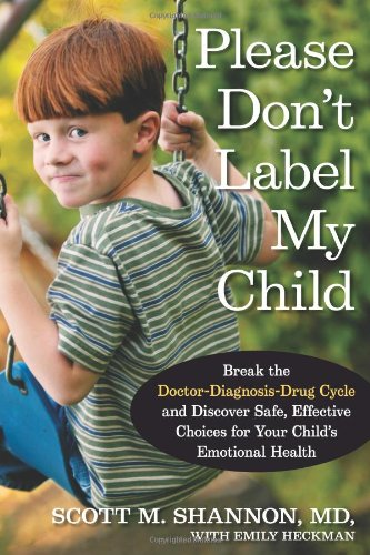 Please Don't Label My Child: Break the Doctor-Diagnosis-Drug Cycle and Discover Safe, Effective Choi
