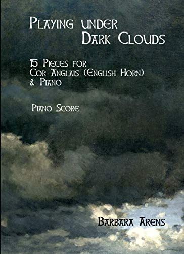 Playing under Dark Clouds PIANO SCORE: 15 Pieces for Cor Anglais (English Horn) & Piano