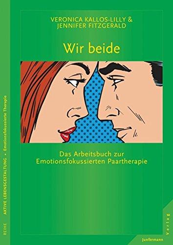 Wir beide: Das Arbeitsbuch zur Emotionsfokussierten Paartherapie