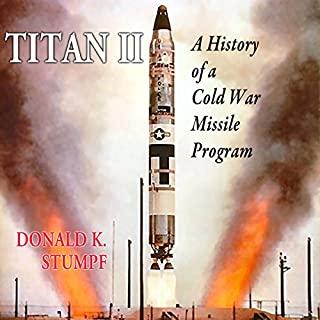 Titan II     A History of a Cold War Missile              By:                                                                                                                                 David Stumpf                               Narrated by:                                                                                                                                 Douglas R. Pratt                      Length: 12 hrs and 6 mins     40 ratings     Overall 3.7