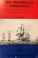 The Penobscot Expedition: Being an account of the largest American naval engagement of the Revolutionary War 0918768012 Book Cover