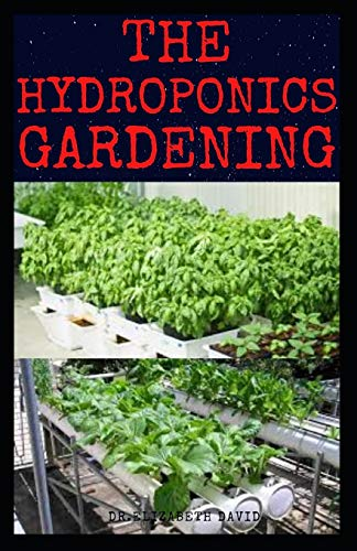 THE HYDROPONICS GARDENING: Beginner's Guide to Starting Your Hydroponic System at Home :Learn How to Grow Hydroponically
