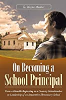 On Becoming a School Principal: From a Humble Beginning as a Country Schoolteacher to Leadership of an Innovative Elementary School