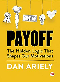 Payoff: The Hidden Logic That Shapes Our Motivations (TED Books) by [Dan Ariely]