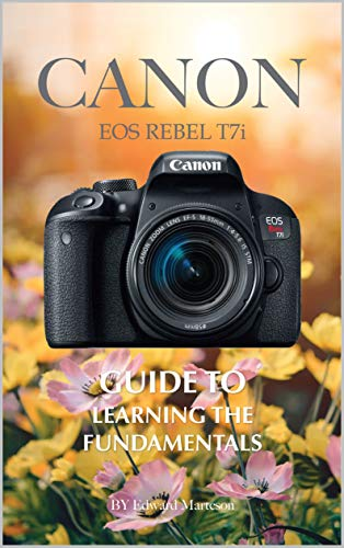 Canon EOS Rebel T7i: Guide to Learning the Fundamentals (English Edition)