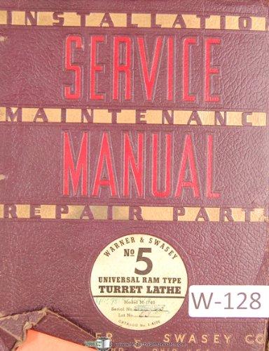 Warner & Swasey No. 5 Universal Ram Type Turret Lathe, M-1740, Service Maintenance and Parts Manual Year (1941)