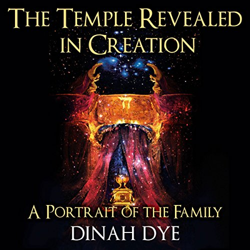 The Temple Revealed in Creation: A Portrait of the Family audiobook cover art