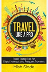 Travel Like A Pro: Road-Tested Tips for Digital Nomads and Frequent Travelers Paperback