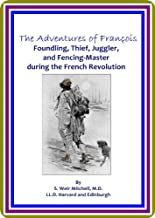 The Adventures of François / Foundling, Thief, Juggler, and Fencing-Master during the French Revolution by S. Weir Mitchell
