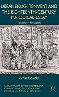Urban Enlightenment and the Eighteenth-Century Periodical Essay: Transatlantic Retrospects (Palgrave Studies in the Enlightenment, Romanticism and Cultures of Print)
