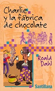 Charlie y la fábrica de chocolate (Charlie and the Chocolate Factory) (Spanish Edition)