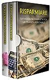 Risparmiare: La raccolta completa per la finanza personale. Include Finanza Personale e Ec...