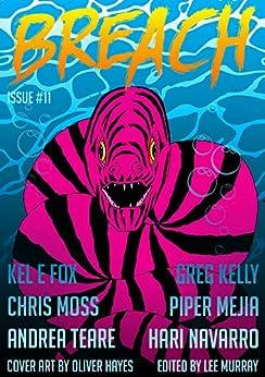 Breach - Issue #11: NZ and Australian SF, Horror and Dark Fantasy by [Chris Moss, Piper Mejia, Greg Kelly, Kel E. Fox, Andrea Teare, Hari Navarro, Oliver Hayes, Lee Murray]