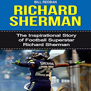 Richard Sherman     The Inspirational Story of Football Superstar Richard Sherman              By:                                                                                                                                 Bill Redban                               Narrated by:                                                                                                                                 Michael Pauley                      Length: 25 mins     Not rated yet     Overall 0.0