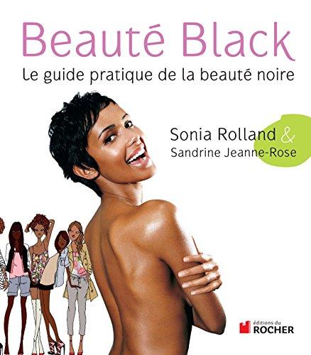 Beauté Black : Le guide pratique de la beauté noire (French Edition)