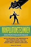 Manipulationstechniken: Das Psychologie Buch - Wie Sie erfolgreich die Körpersprache