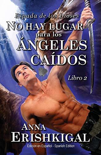 """No hay lugar para los angeles caidos (Edicion en espanol): Libro 2 de la saga """"Espada de los Dioses"""""""