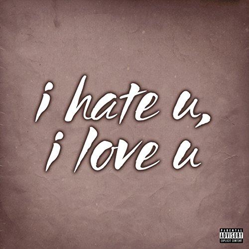 I Hate U, I Love U [Explicit]