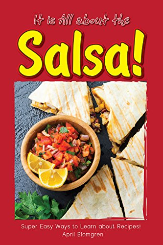 It is All about the Salsa!: Super Easy Ways to Learn about Recipes! (English Edition)