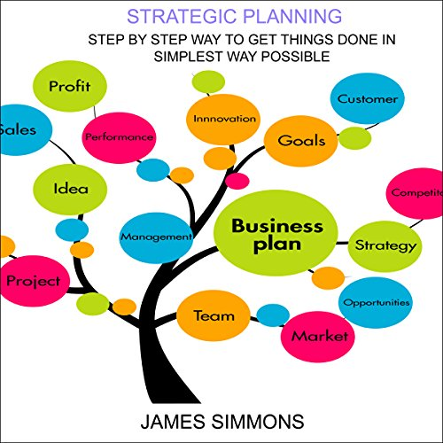 Strategic Planning: Step by Step Way to Get Things Done in Simplest Way Possible cover art