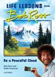 Be a Peaceful Cloud and Other Life Lessons from Bob Ross