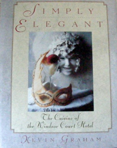 Simply Elegant: The Cuisine of the Windsor Court Hotel