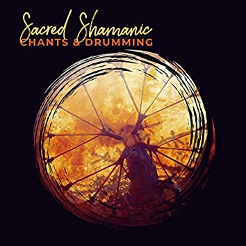 Sacred Shamanic Chants & Drumming – Serene New Age for Quiet Meditation, Healing Nature Sounds, Mindfulness & Tranquility, Stress Relief, Spiritual Growth