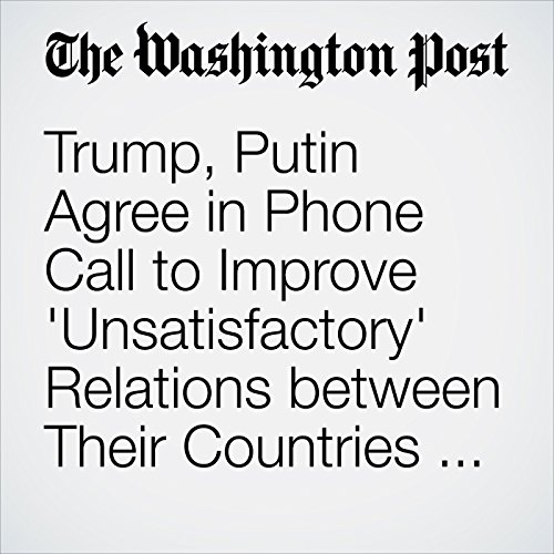 Trump, Putin Agree in Phone Call to Improve 'Unsatisfactory' Relations between Their Countries, Kremlin Says audiobook cover art