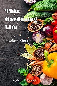 This Gardening Life by [Jonathan P Sturm]